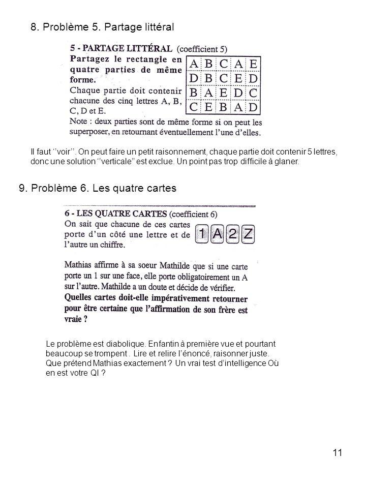 11 8. Problème 5. Partage littéral Il faut voir. On peut faire un petit raisonnement, chaque partie doit contenir 5 lettres, donc une solution vertica