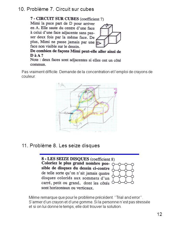12 10. Problème 7. Circuit sur cubes Pas vraiment difficile. Demande de la concentration et lemploi de crayons de couleur. 11. Problème 8. Les seize d