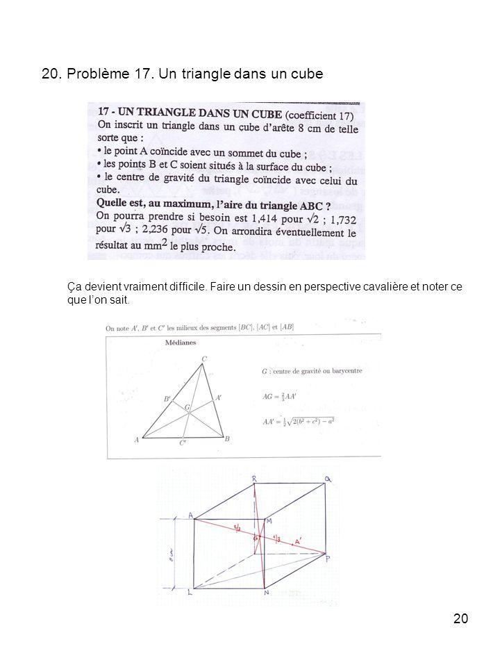 20 20. Problème 17. Un triangle dans un cube Ça devient vraiment difficile. Faire un dessin en perspective cavalière et noter ce que lon sait.