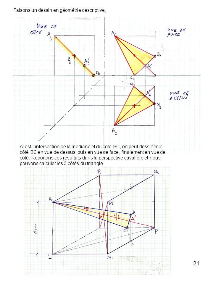 21 Faisons un dessin en géométrie descriptive, A est lintersection de la médiane et du côté BC, on peut dessiner le côté BC en vue de dessus, puis en