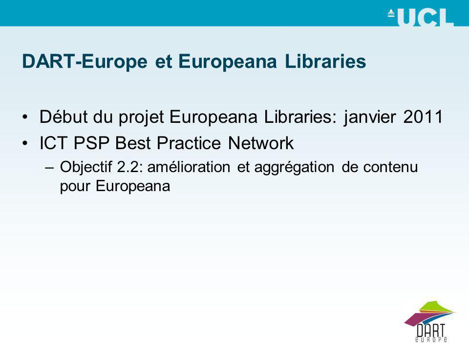 DART-Europe et Europeana Libraries Début du projet Europeana Libraries: janvier 2011 ICT PSP Best Practice Network –Objectif 2.2: amélioration et aggrégation de contenu pour Europeana