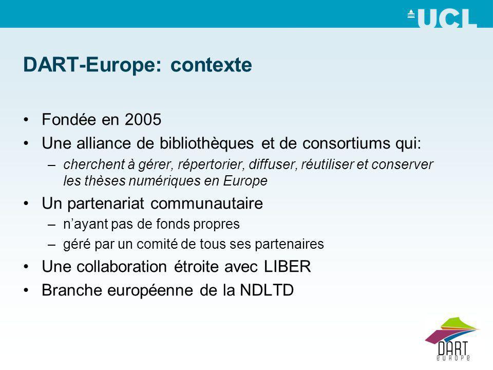 DART-Europe: contexte Fondée en 2005 Une alliance de bibliothèques et de consortiums qui: –cherchent à gérer, répertorier, diffuser, réutiliser et conserver les thèses numériques en Europe Un partenariat communautaire –nayant pas de fonds propres –géré par un comité de tous ses partenaires Une collaboration étroite avec LIBER Branche européenne de la NDLTD