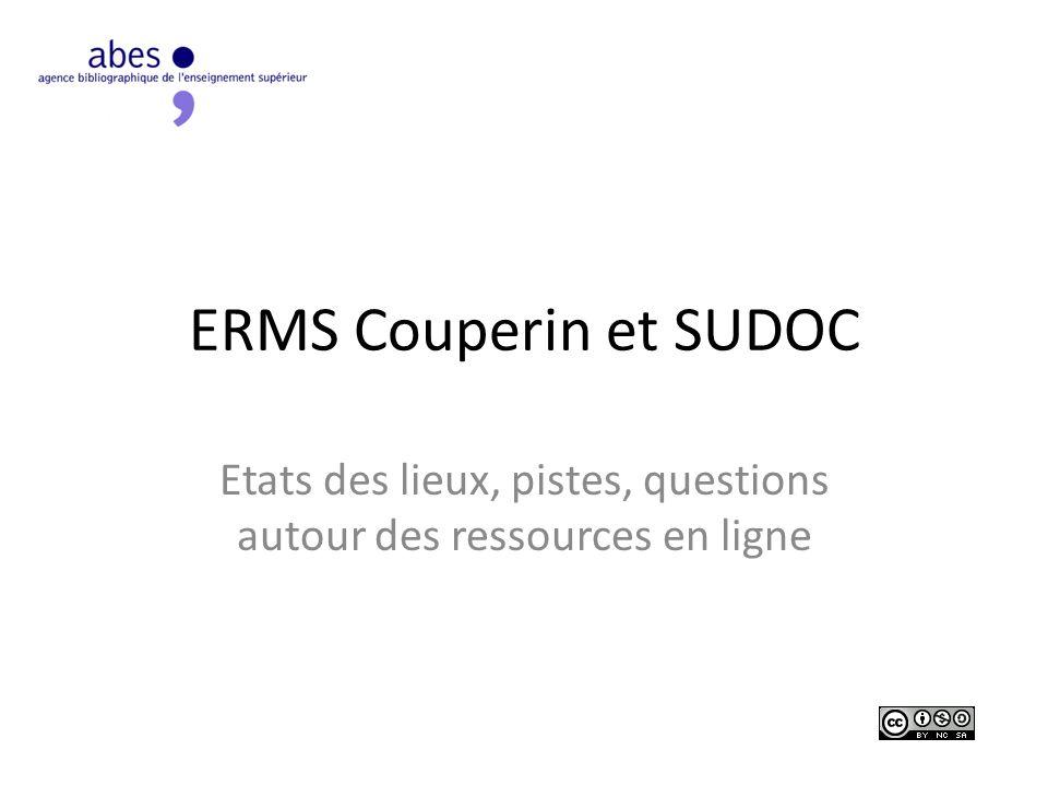 ERMS Couperin et SUDOC Etats des lieux, pistes, questions autour des ressources en ligne