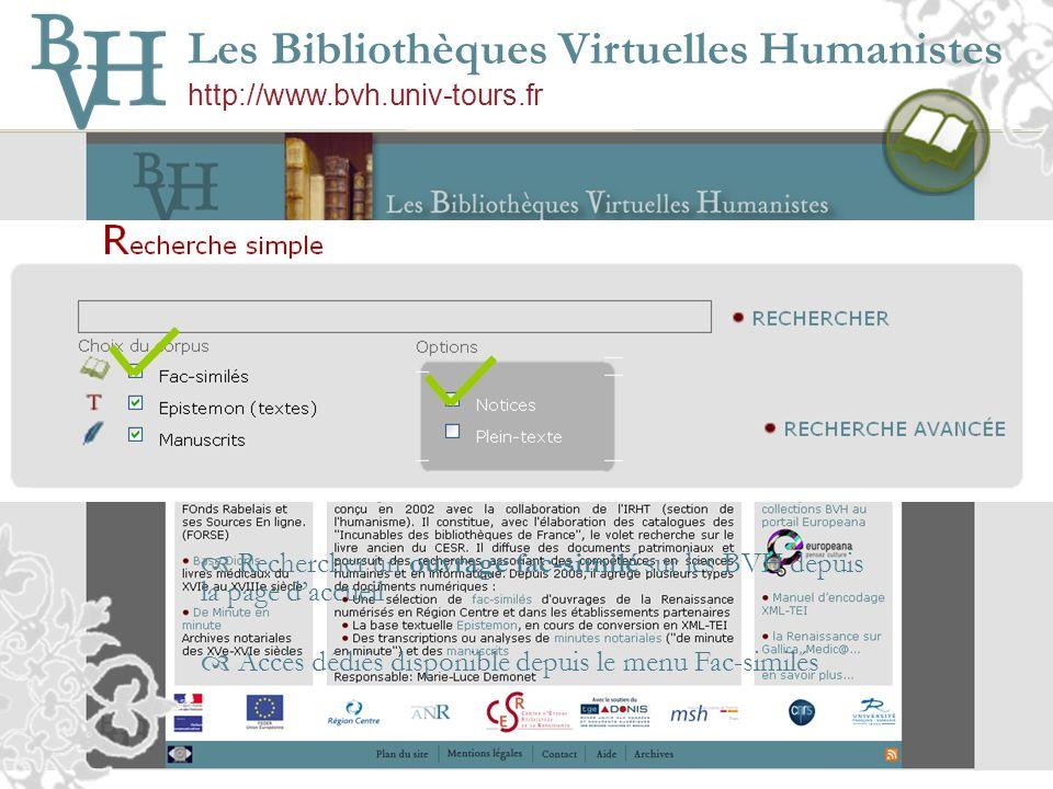 Les Bibliothèques Virtuelles Humanistes http://www.bvh.univ-tours.fr Rechercher un ouvrage fac-similé sur les BVH depuis la page daccueil Accès dédiés