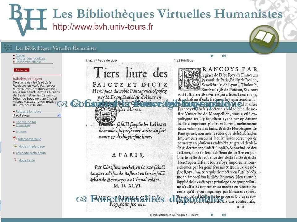 Les Bibliothèques Virtuelles Humanistes http://www.bvh.univ-tours.fr Consulter la notice bibliographique Consulter louvrage fac-similé Fonctionnalités