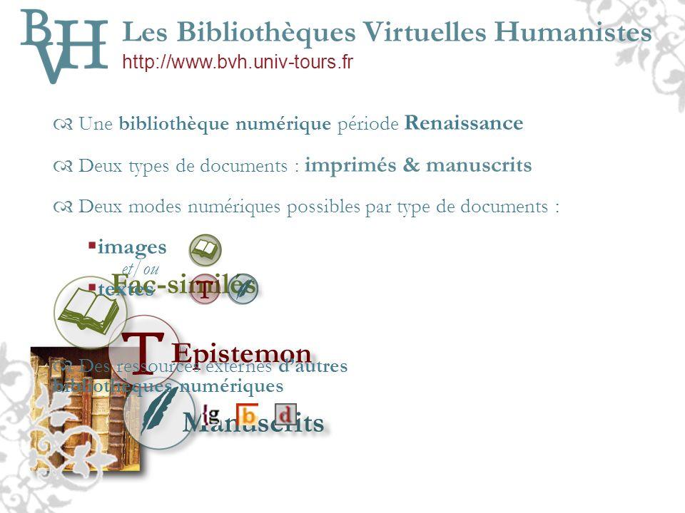Les Bibliothèques Virtuelles Humanistes http://www.bvh.univ-tours.fr Plusieurs niveaux dindexation et de consultation : Louvrage (données et métadonnées bibliographiques : titre, auteur, date…) Les pages de louvrage (structuration de document : pagination, structure, toc..) Le contenu de chaque page (texte – iconographie)