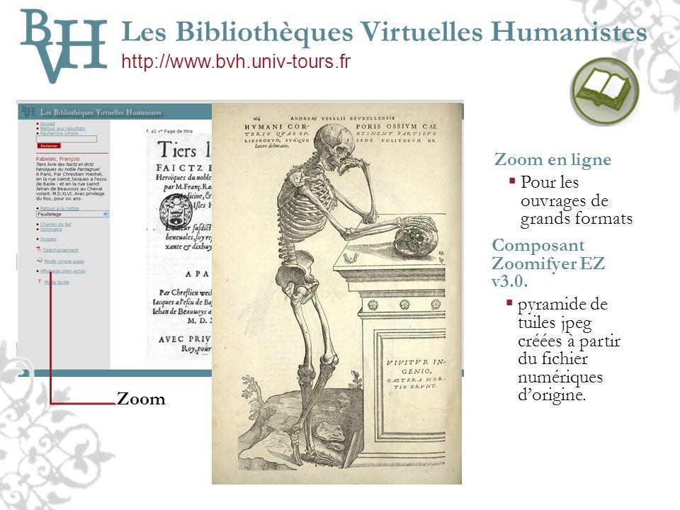 Les Bibliothèques Virtuelles Humanistes http://www.bvh.univ-tours.fr Zoom Zoom en ligne Pour les ouvrages de grands formats Composant Zoomifyer EZ v3.