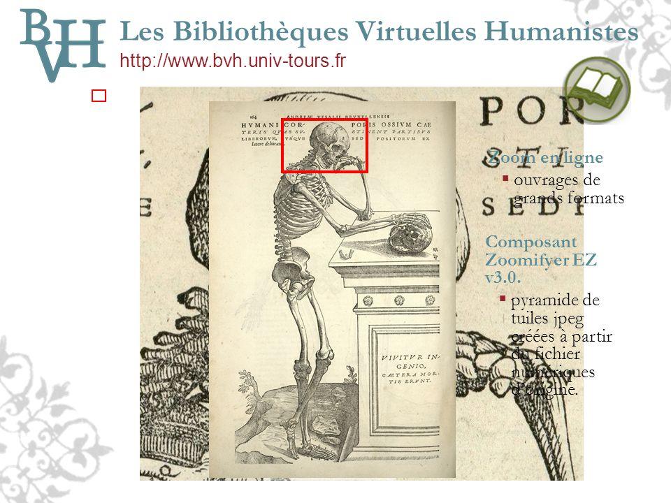 Les Bibliothèques Virtuelles Humanistes http://www.bvh.univ-tours.fr Zoom en ligne ouvrages de grands formats Composant Zoomifyer EZ v3.0. pyramide de