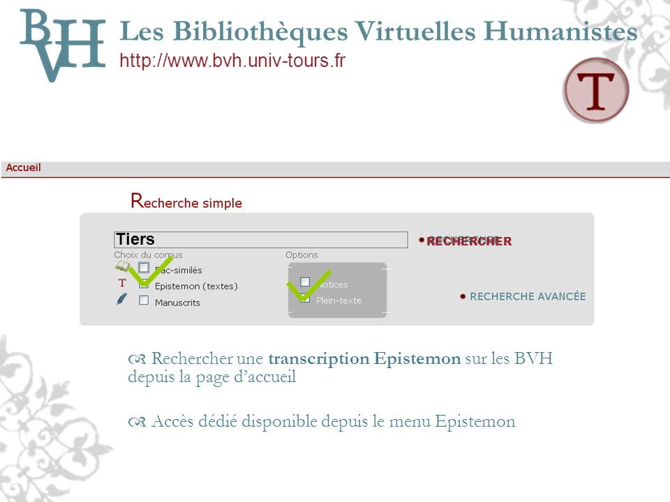 Tiers RECHERCHER Les Bibliothèques Virtuelles Humanistes http://www.bvh.univ-tours.fr Rechercher une transcription Epistemon sur les BVH depuis la pag