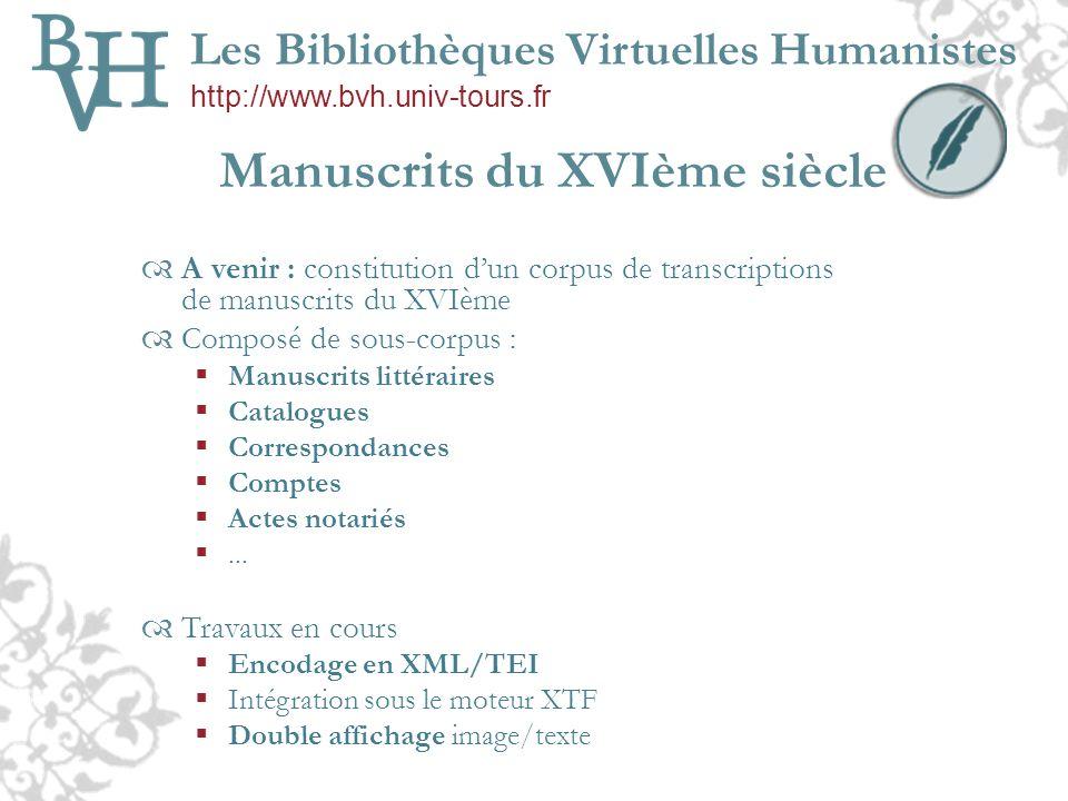 Manuscrits du XVIème siècle A venir : constitution dun corpus de transcriptions de manuscrits du XVIème Composé de sous-corpus : Manuscrits littéraire