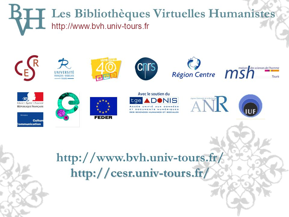 Responsables scientifiques et techniques Centre d'Études Supérieures de la Renaissance (Université François-Rabelais, Tours - UMR 6576 du CNRS) Instit