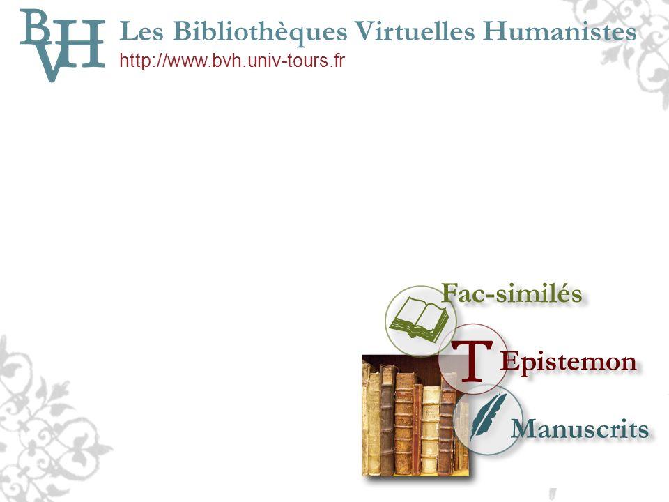 Les Bibliothèques Virtuelles Humanistes http://www.bvh.univ-tours.fr Rechercher une transcription Epistemon sur les BVH depuis la page daccueil Accès dédié disponible depuis le menu Epistemon