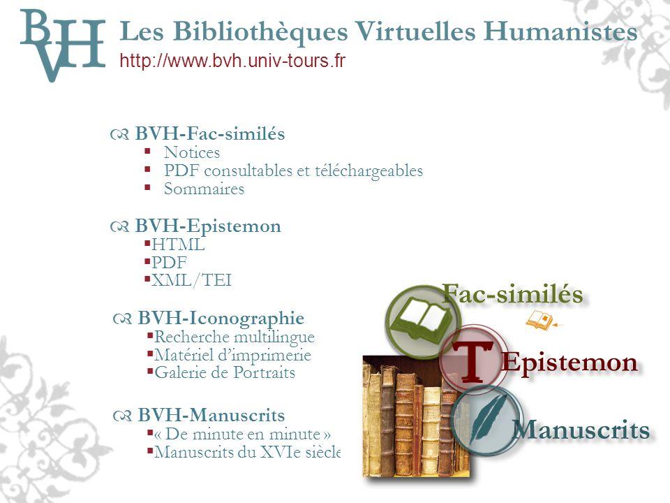 BVH-Fac-similés Notices PDF consultables et téléchargeables Sommaires Les Bibliothèques Virtuelles Humanistes http://www.bvh.univ-tours.fr BVH-Epistem