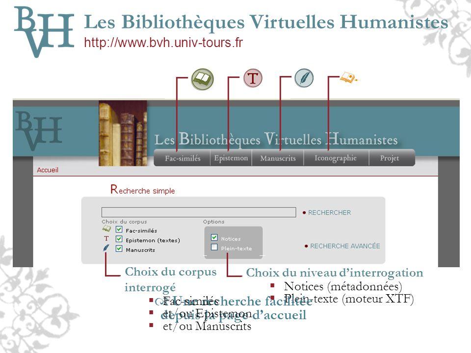 Les Bibliothèques Virtuelles Humanistes http://www.bvh.univ-tours.fr Choix du niveau dinterrogation Notices (métadonnées) Plein-texte (moteur XTF) Une