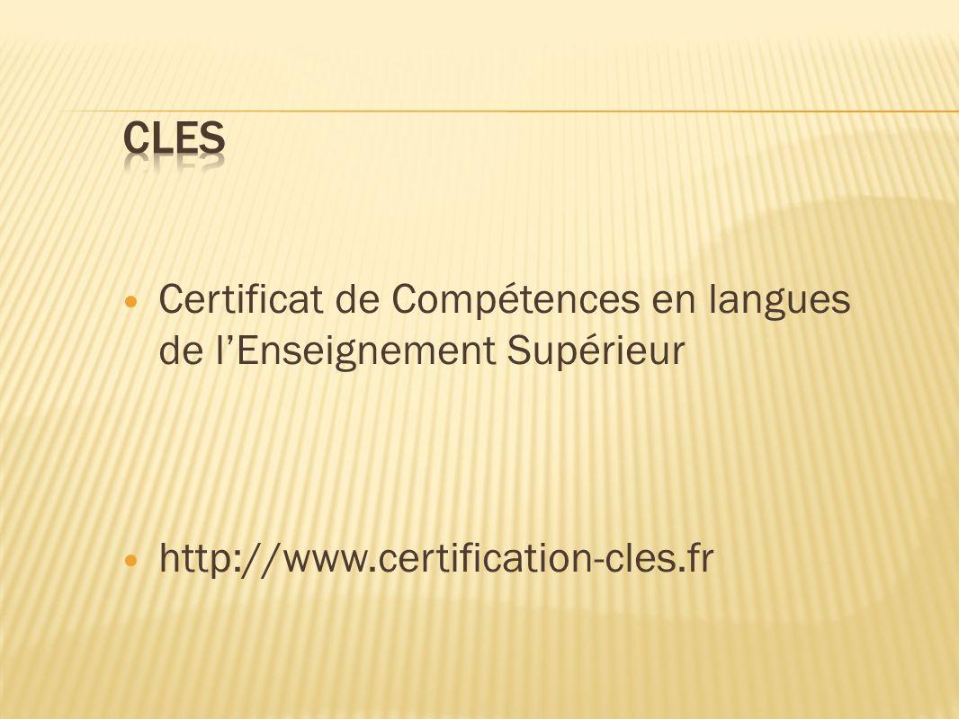 Certificat de Compétences en langues de lEnseignement Supérieur http://www.certification-cles.fr