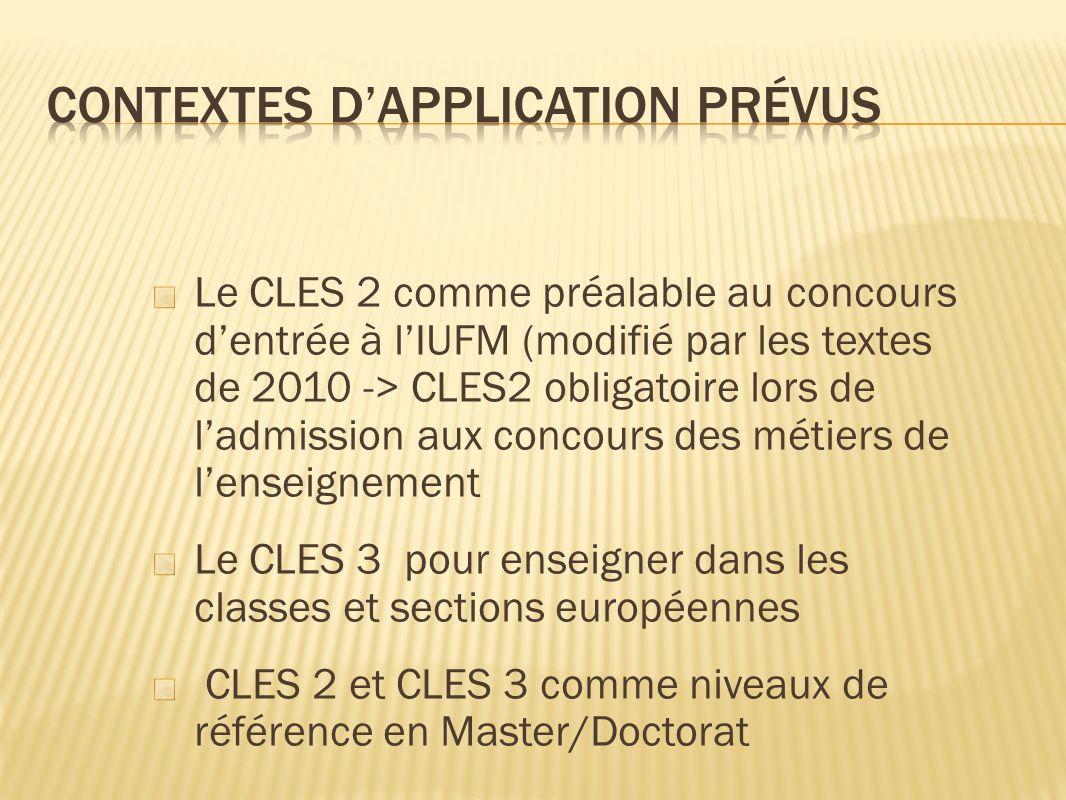 Le CLES 2 comme préalable au concours dentrée à lIUFM (modifié par les textes de 2010 -> CLES2 obligatoire lors de ladmission aux concours des métiers de lenseignement Le CLES 3 pour enseigner dans les classes et sections européennes CLES 2 et CLES 3 comme niveaux de référence en Master/Doctorat