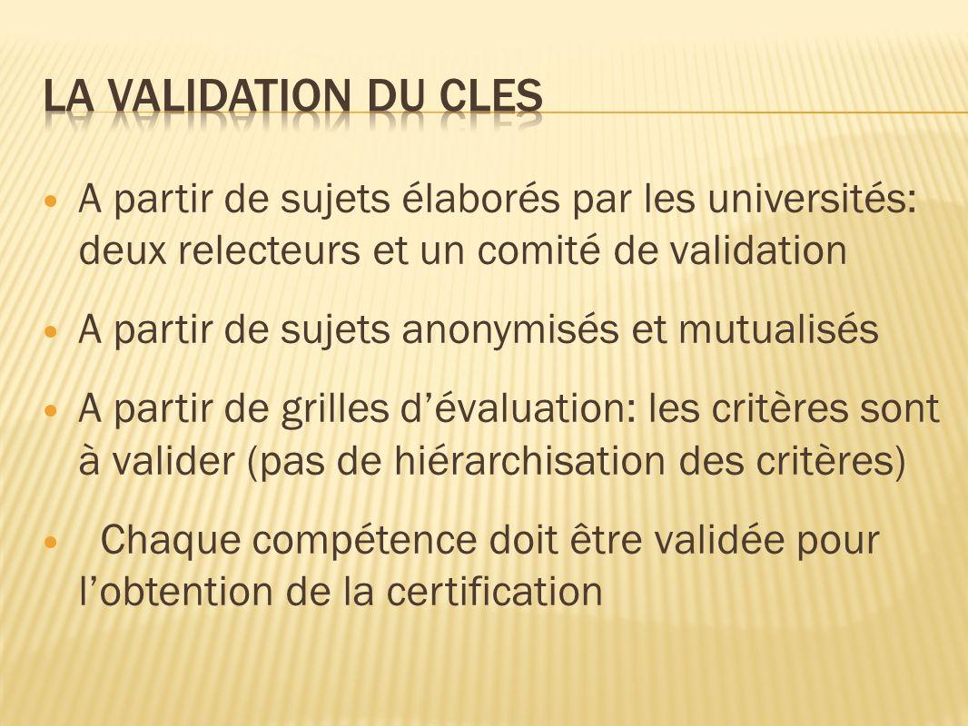 A partir de sujets élaborés par les universités: deux relecteurs et un comité de validation A partir de sujets anonymisés et mutualisés A partir de grilles dévaluation: les critères sont à valider (pas de hiérarchisation des critères) Chaque compétence doit être validée pour lobtention de la certification