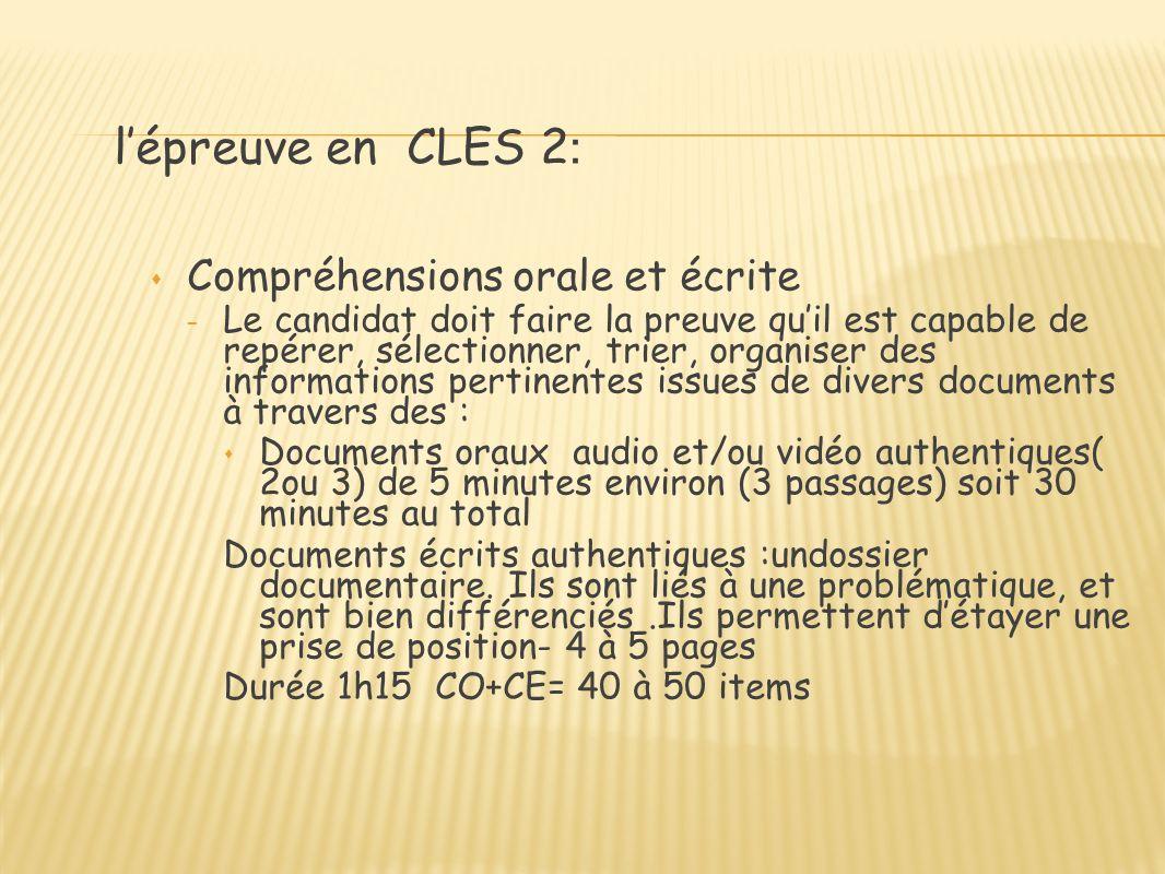 lépreuve en CLES 2 : Compréhensions orale et écrite – Le candidat doit faire la preuve quil est capable de repérer, sélectionner, trier, organiser des