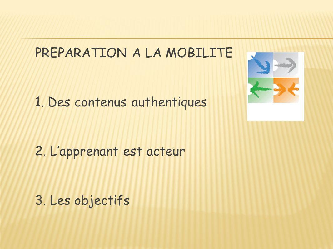 PREPARATION A LA MOBILITE 1. Des contenus authentiques 2. Lapprenant est acteur 3. Les objectifs