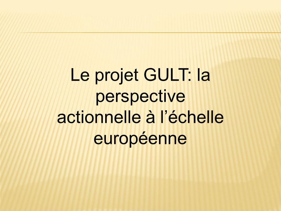 Le projet GULT: la perspective actionnelle à léchelle européenne