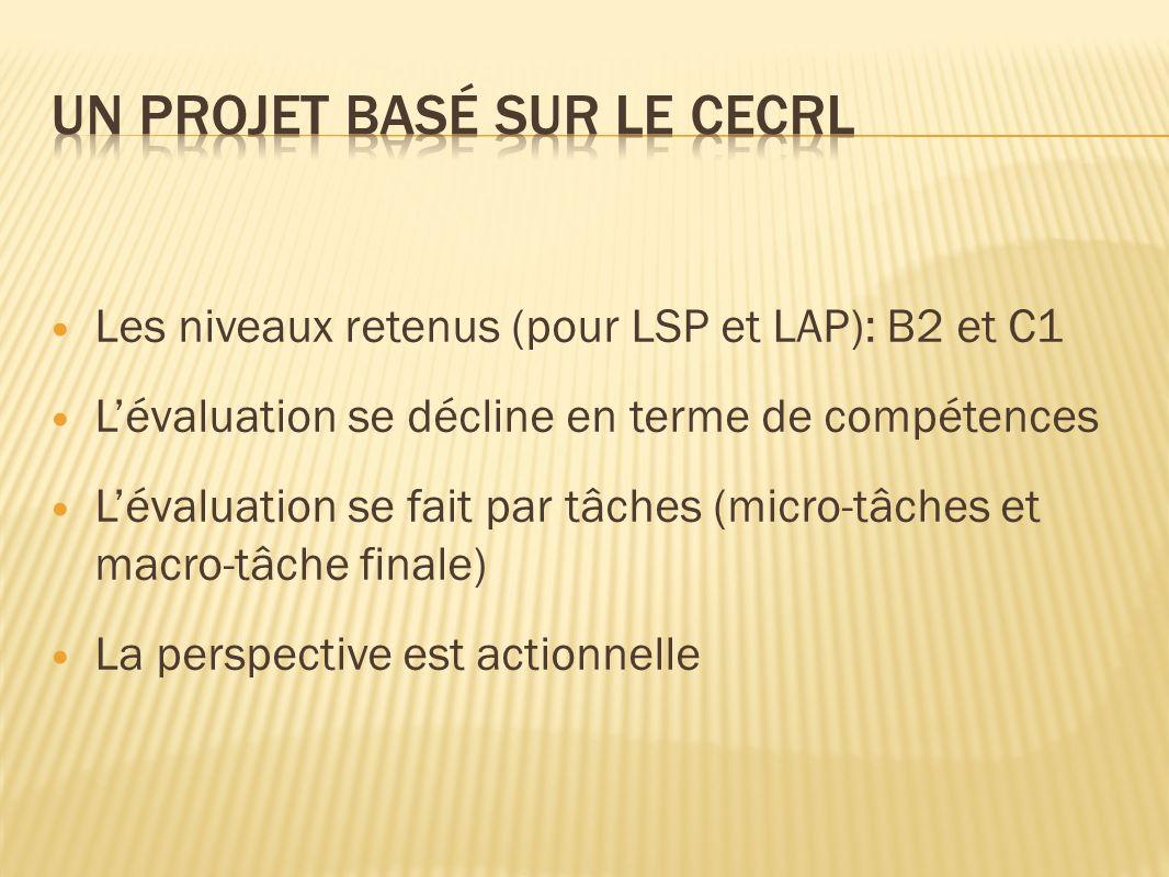 Les niveaux retenus (pour LSP et LAP): B2 et C1 Lévaluation se décline en terme de compétences Lévaluation se fait par tâches (micro-tâches et macro-tâche finale) La perspective est actionnelle