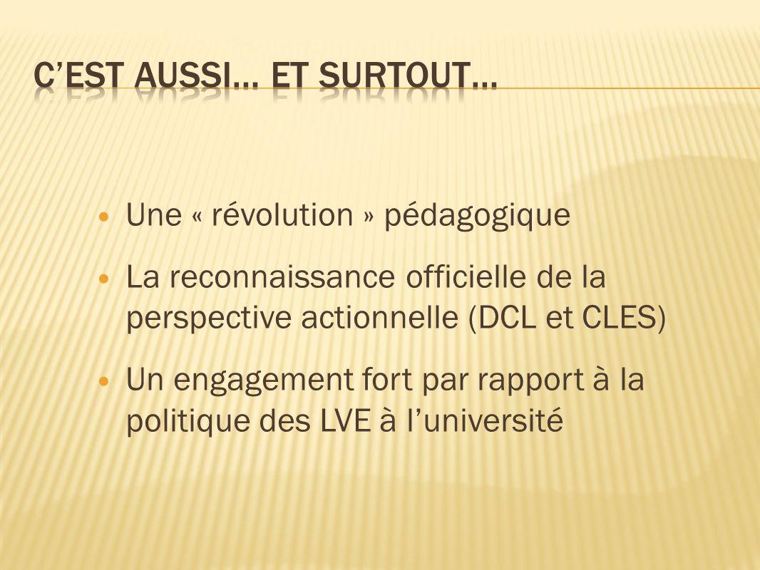 Une « révolution » pédagogique La reconnaissance officielle de la perspective actionnelle (DCL et CLES) Un engagement fort par rapport à la politique des LVE à luniversité
