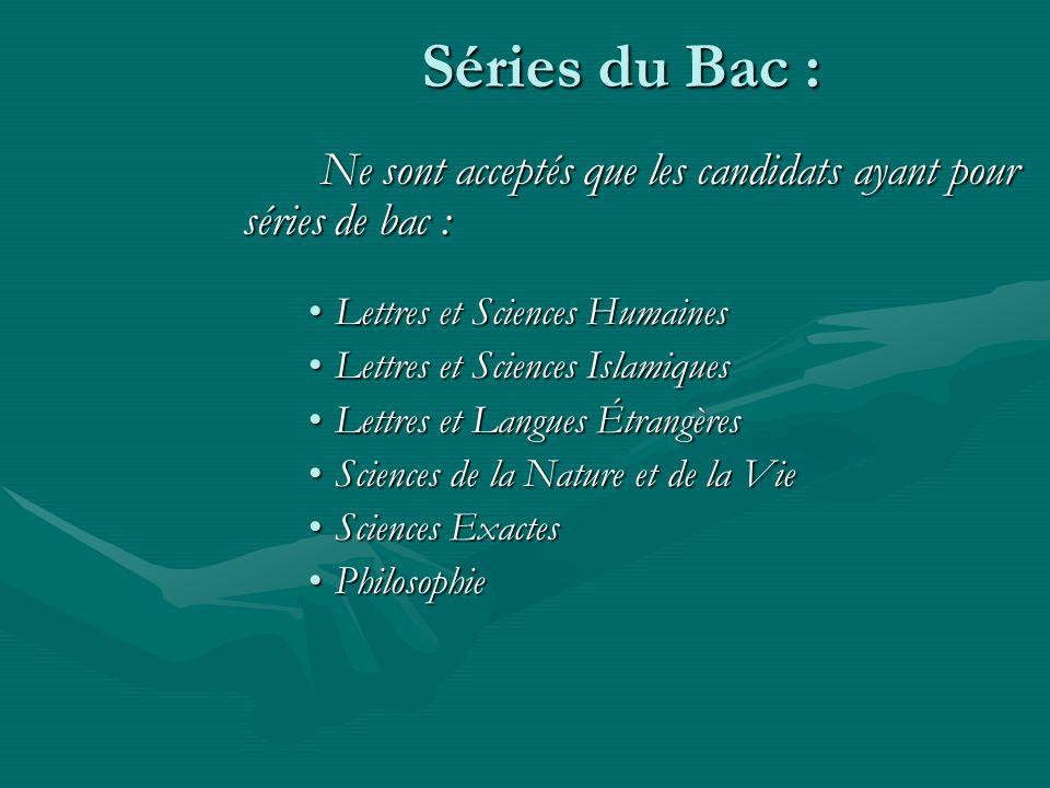 Séries du Bac : Ne sont acceptés que les candidats ayant pour séries de bac : Ne sont acceptés que les candidats ayant pour séries de bac : Lettres et