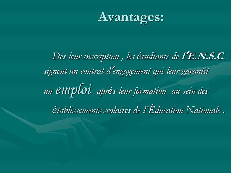 Avantages: Dès leur inscription, les é tudiants de l E.N.S.C. signent un contrat d engagement qui leur garantit un emploi apr è s leur formation au se