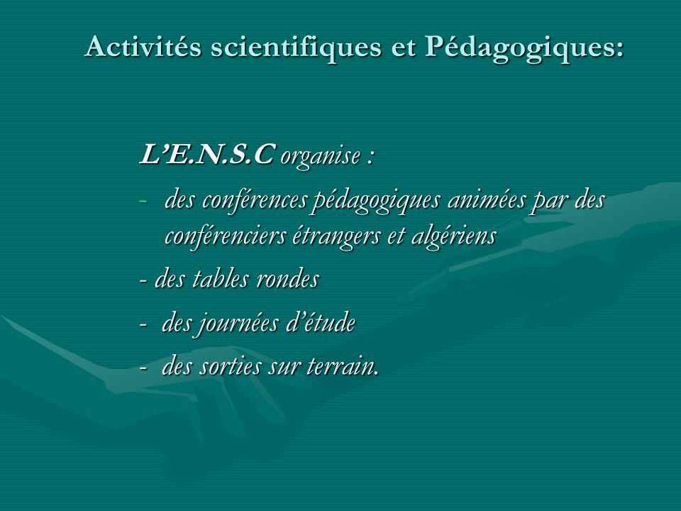 Activités scientifiques et Pédagogiques: LE.N.S.C organise : -des conférences pédagogiques animées par des conférenciers étrangers et algériens - des