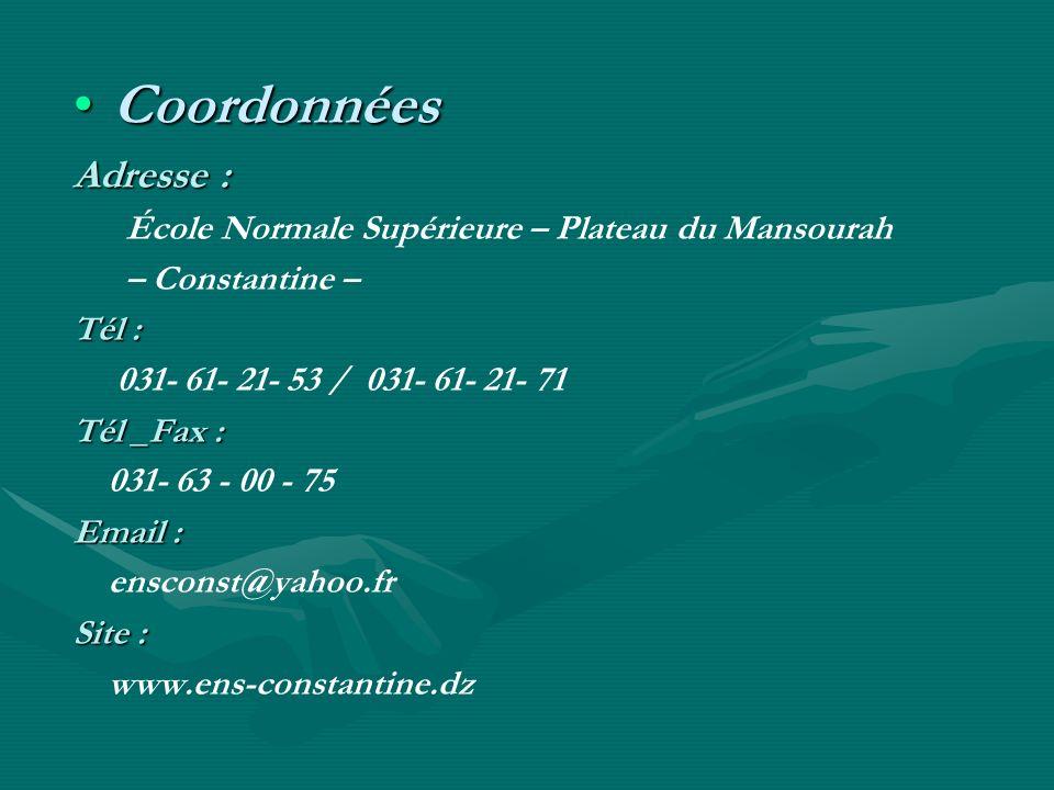 CoordonnéesCoordonnées Adresse : École Normale Supérieure – Plateau du Mansourah – Constantine – Tél : 031- 61- 21- 53 / 031- 61- 21- 71 Tél _Fax : 03