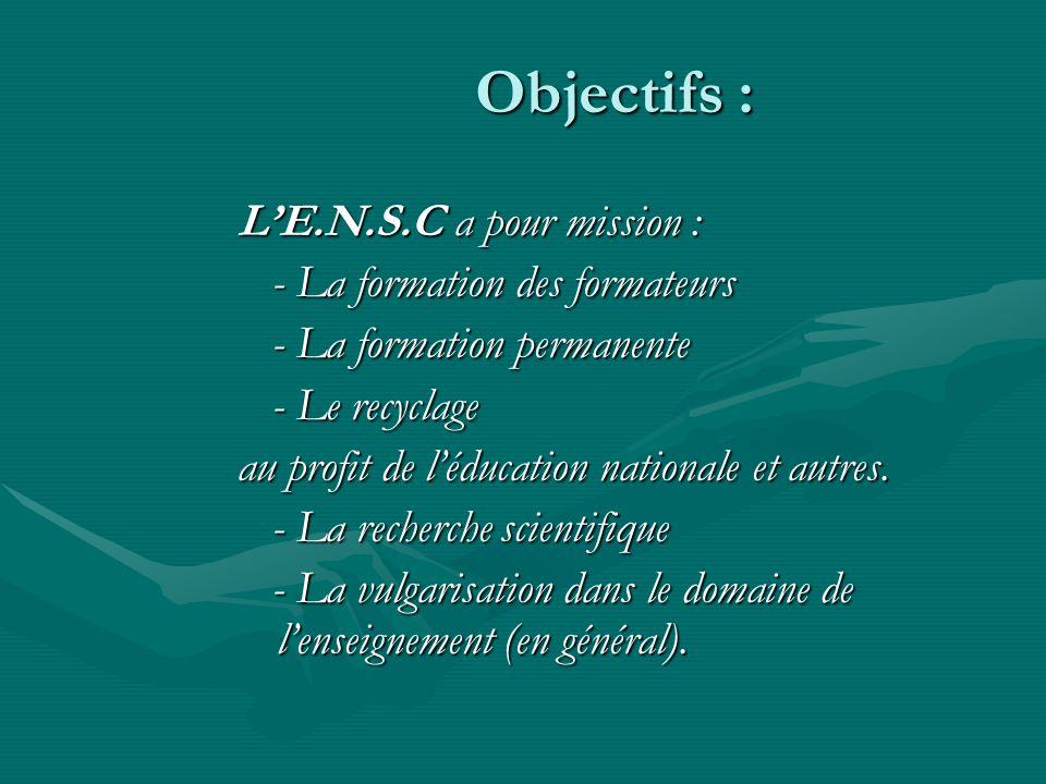 Objectifs : LE.N.S.C a pour mission : - La formation des formateurs - La formation des formateurs - La formation permanente - La formation permanente