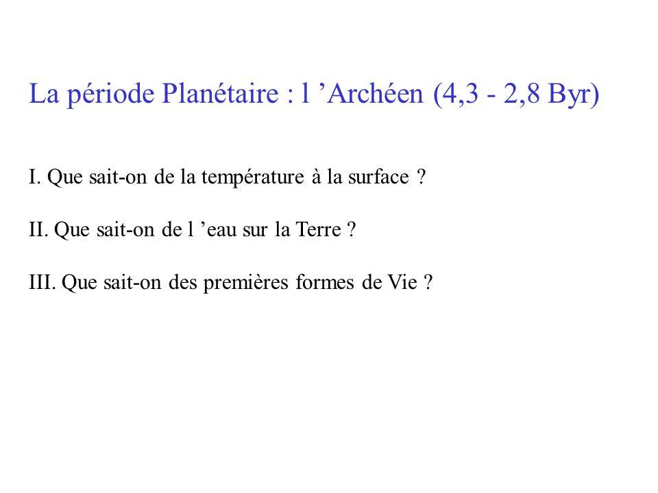 La période Planétaire : l Archéen (4,3 - 2,8 Byr) I.