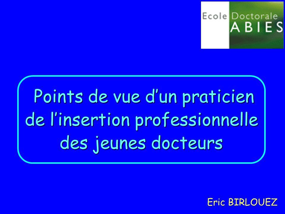 1 Eric BIRLOUEZ Points de vue dun praticien Points de vue dun praticien de linsertion professionnelle des jeunes docteurs