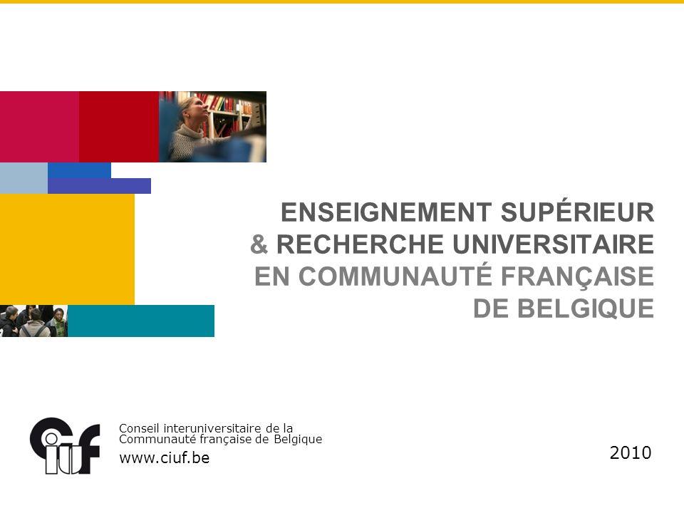 Conseil interuniversitaire de la Communauté française de Belgique www.ciuf.be ENSEIGNEMENT SUPÉRIEUR & RECHERCHE UNIVERSITAIRE EN COMMUNAUTÉ FRANÇAISE DE BELGIQUE 2010