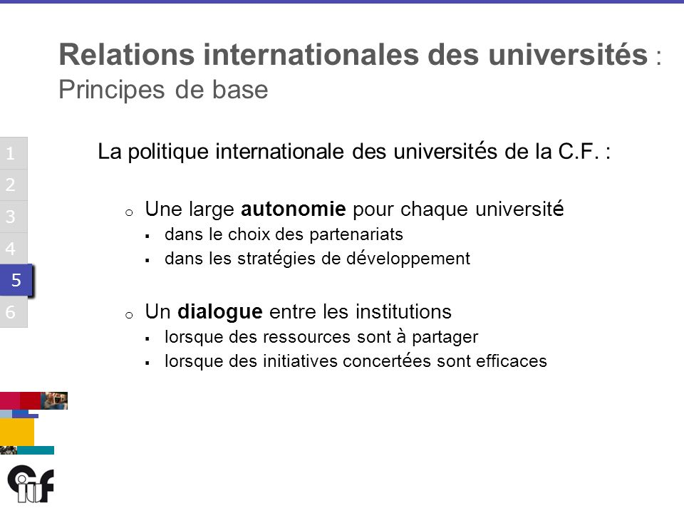 5 5 3 6 1 2 4 5 5 3 6 1 2 4 5 5 3 6 1 2 4 5 5 3 6 1 2 4 5 5 3 6 1 2 4 5 5 3 6 1 2 4 Relations internationales des universités : Principes de base La politique internationale des universit é s de la C.F.