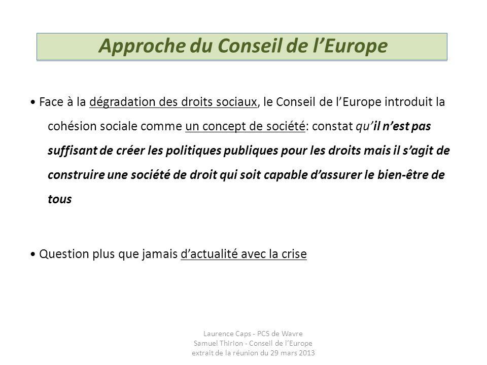 Approche du Conseil de lEurope Face à la dégradation des droits sociaux, le Conseil de lEurope introduit la cohésion sociale comme un concept de socié