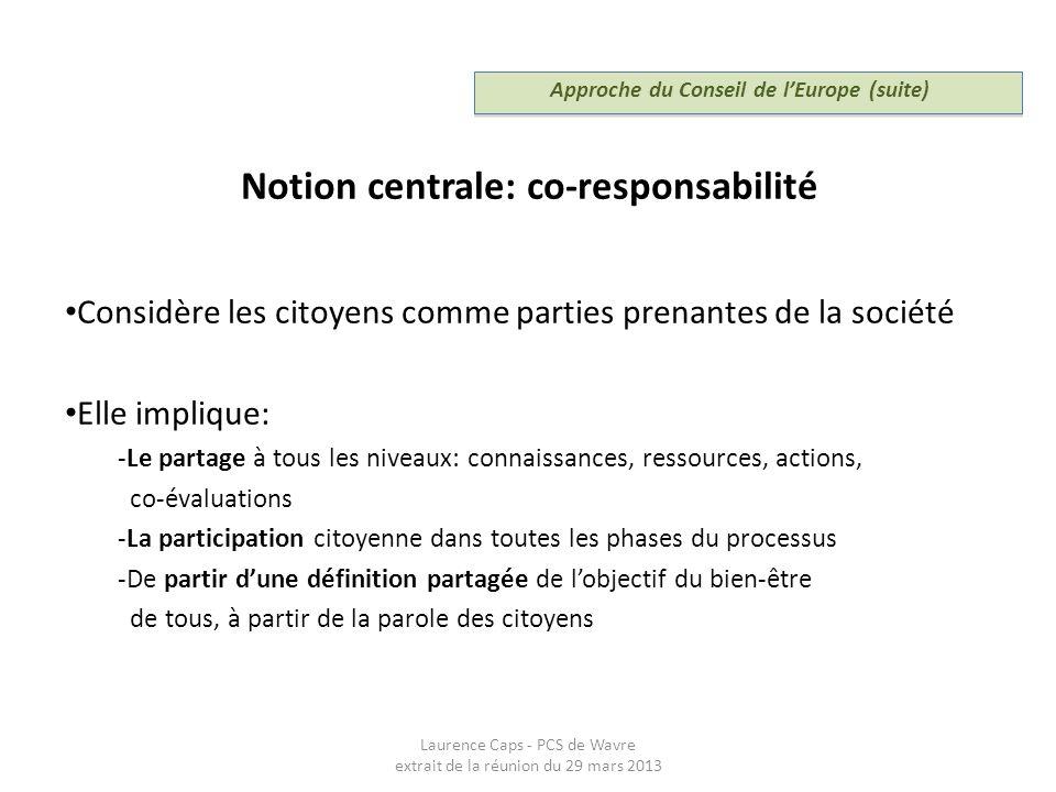 Notion centrale: co-responsabilité Considère les citoyens comme parties prenantes de la société Elle implique: -Le partage à tous les niveaux: connais