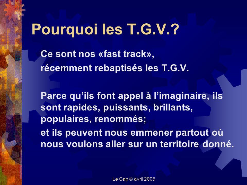 Le Cap © avril 2005 Pourquoi les T.G.V.. Ce sont nos «fast track», récemment rebaptisés les T.G.V.