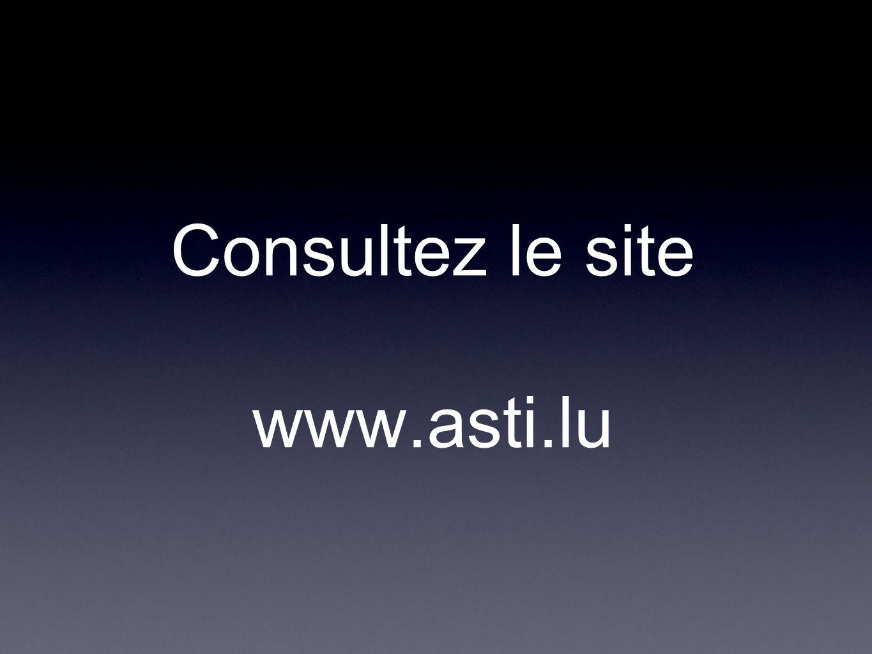 Consultez le site www.asti.lu