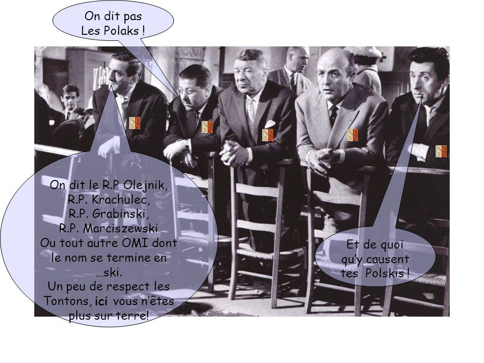 On dit le R.P Olejnik, R.P. Krachulec, R.P. Grabinski, R.P. Marciszewski Ou tout autre OMI dont le nom se termine en …ski. Un peu de respect les Tonto