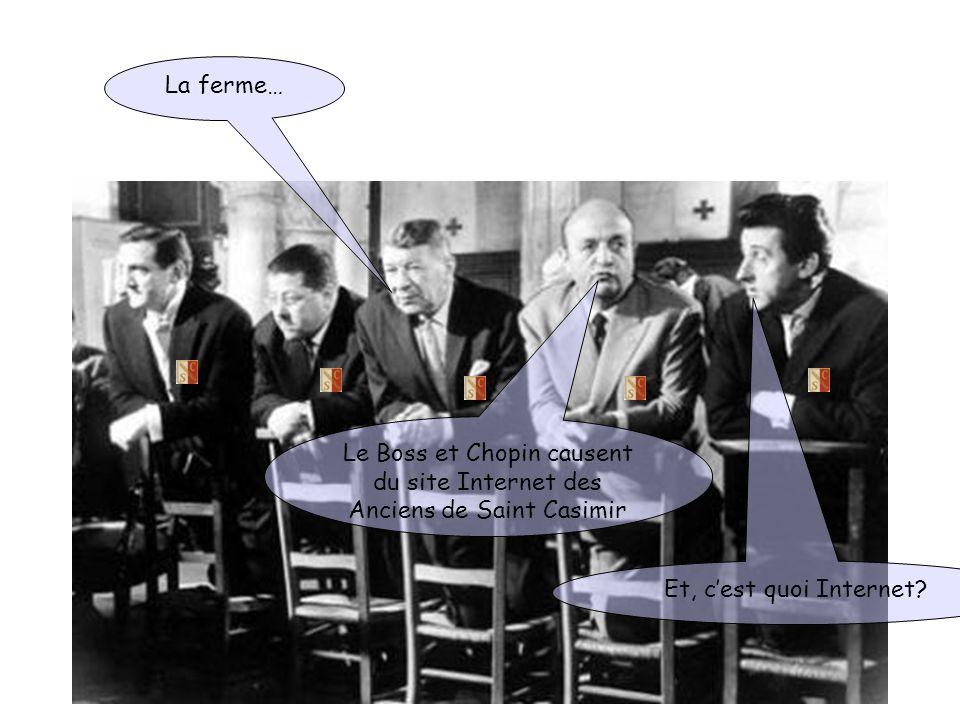 Le Boss et Chopin causent du site Internet des Anciens de Saint Casimir La ferme… Et, cest quoi Internet?