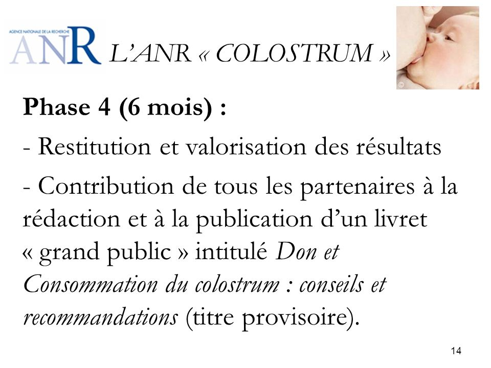 LANR « COLOSTRUM » Phase 4 (6 mois) : - Restitution et valorisation des résultats - Contribution de tous les partenaires à la rédaction et à la public