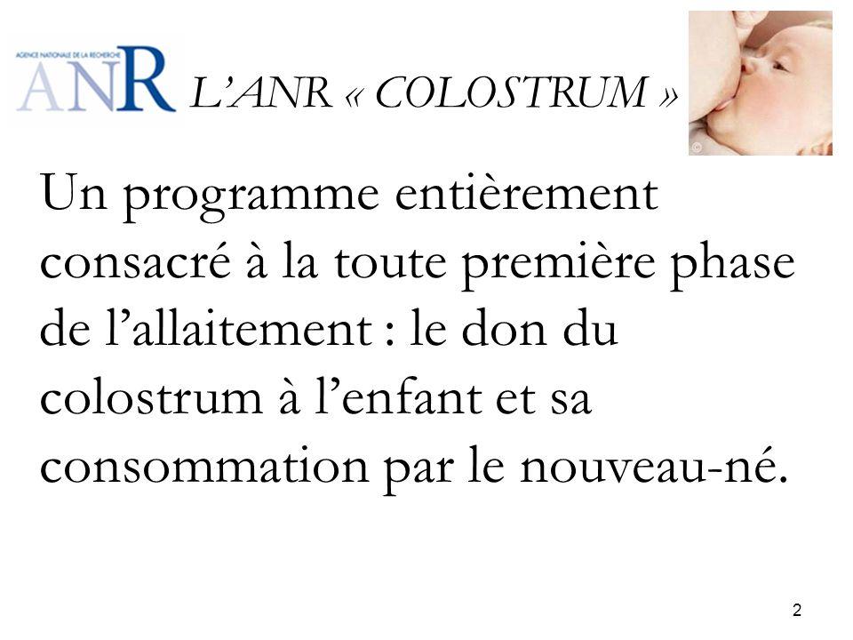 LANR « COLOSTRUM » Un programme entièrement consacré à la toute première phase de lallaitement : le don du colostrum à lenfant et sa consommation par