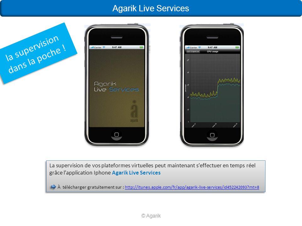 © Agarik Agarik Live Services La supervision de vos plateformes virtuelles peut maintenant seffectuer en temps réel grâce lapplication Iphone Agarik Live Services À télécharger gratuitement sur : http://itunes.apple.com/fr/app/agarik-live-services/id452242093?mt=8 http://itunes.apple.com/fr/app/agarik-live-services/id452242093?mt=8 La supervision de vos plateformes virtuelles peut maintenant seffectuer en temps réel grâce lapplication Iphone Agarik Live Services À télécharger gratuitement sur : http://itunes.apple.com/fr/app/agarik-live-services/id452242093?mt=8 http://itunes.apple.com/fr/app/agarik-live-services/id452242093?mt=8 la supervision dans la poche !