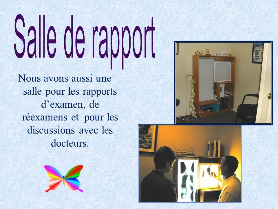 Nous avons aussi une salle pour les rapports dexamen, de réexamens et pour les discussions avec les docteurs.