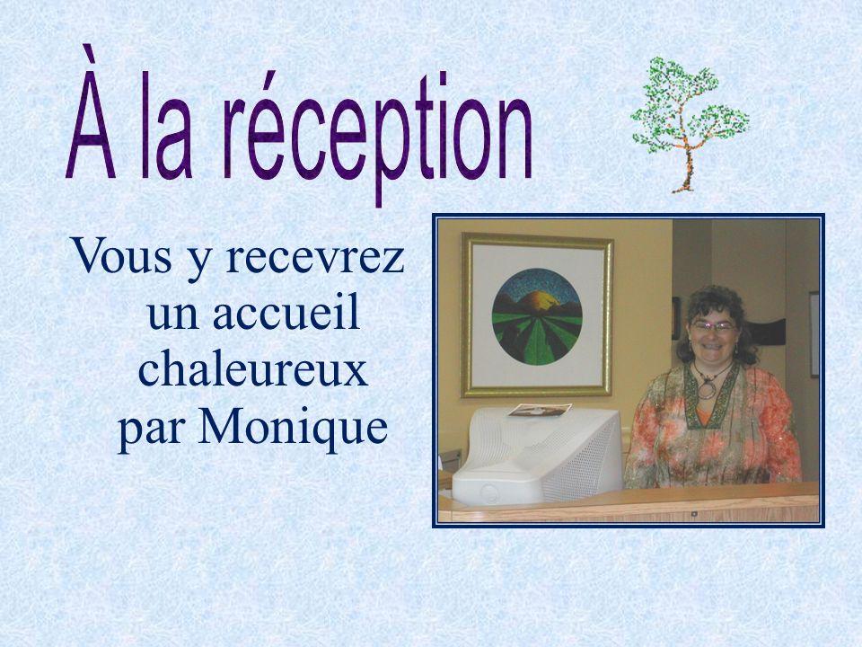 Vous y recevrez un accueil chaleureux par Monique