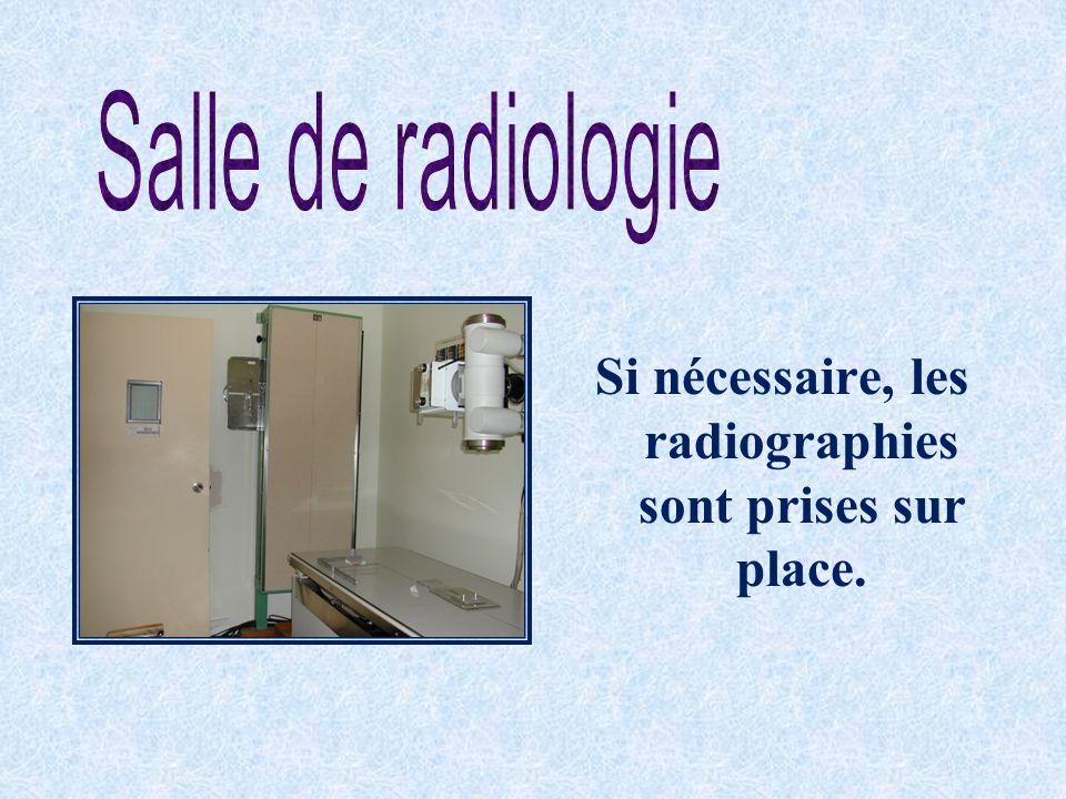Si nécessaire, les radiographies sont prises sur place.