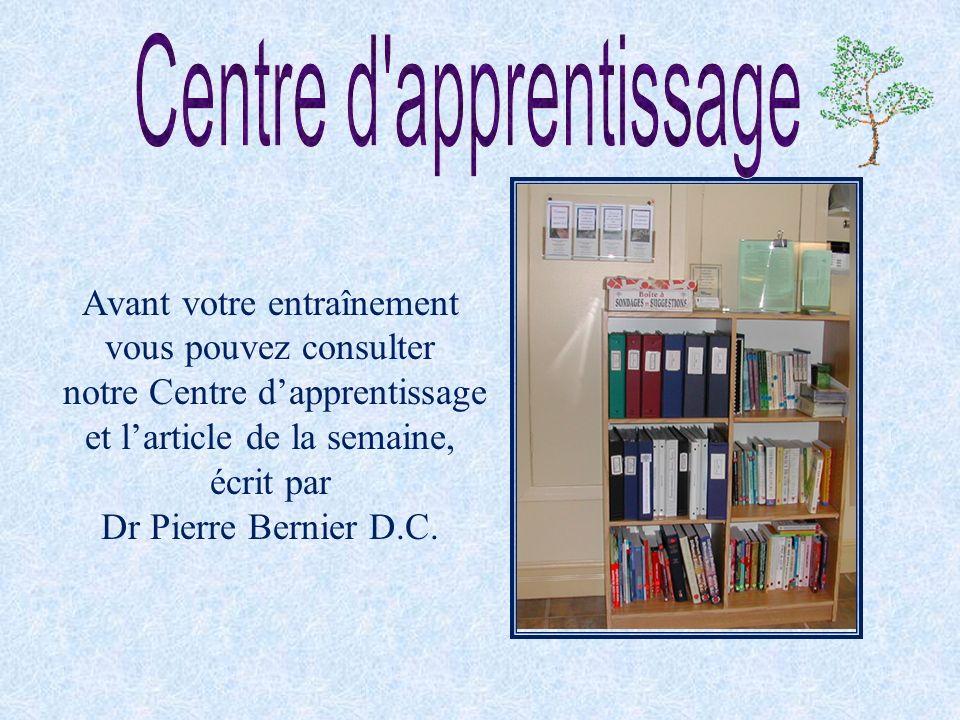Avant votre entraînement vous pouvez consulter notre Centre dapprentissage et larticle de la semaine, écrit par Dr Pierre Bernier D.C.