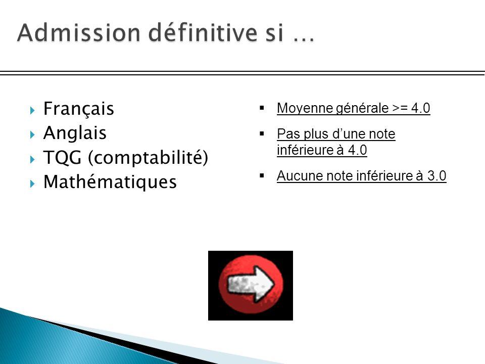 Français Anglais TQG (comptabilité) Mathématiques Moyenne générale >= 4.0 Pas plus dune note inférieure à 4.0 Aucune note inférieure à 3.0