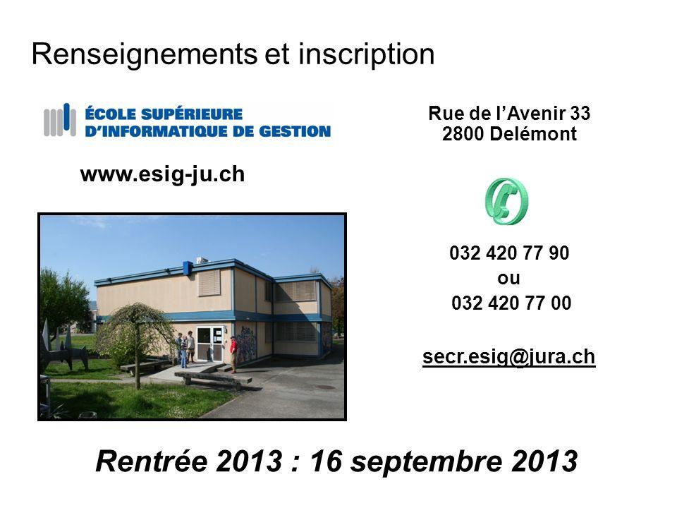 Renseignements et inscription Rue de lAvenir 33 2800 Delémont 032 420 77 90 ou 032 420 77 00 secr.esig@jura.ch www.esig-ju.ch Rentrée 2013 : 16 septembre 2013